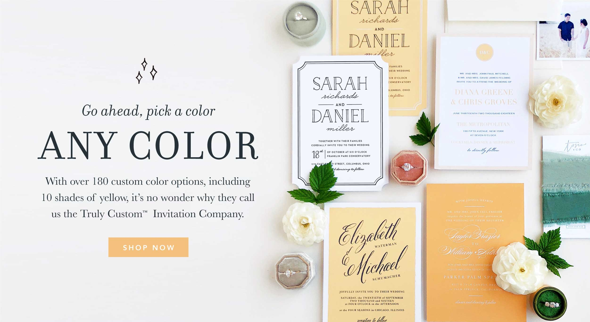 Go ahead, pick a color, any color. With over 180 custom color options, including 10 shades of yellow, it's no wonder why they call us the Truly Custom™ Invitation Company.