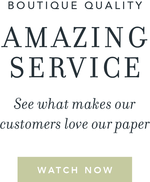 Boutique quality, amazing service. Watch now and see what makes our customers love our paper.