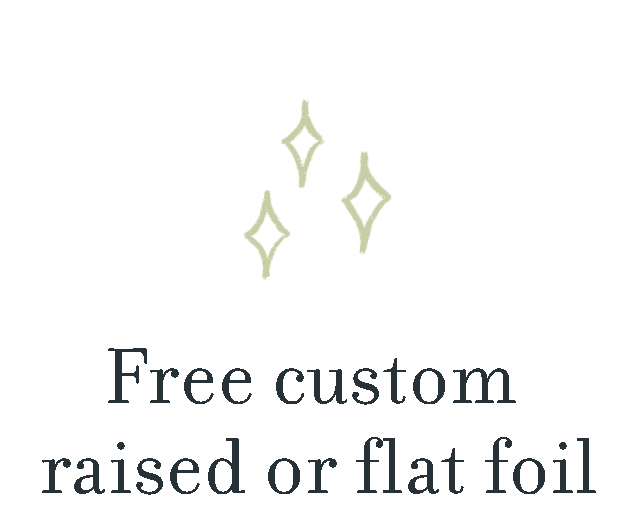 Free custom raised or flat foil.